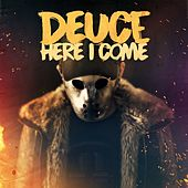 Here I Come by Deuce