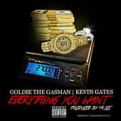 Everything You Want (feat. Kevin Gates) by Goldie The Gasman