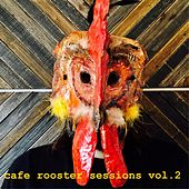 Cafe Rooster Sessions Vol. 2 by Various Artists