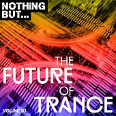 Nothing But... The Future Sound Of Trance, Vol. 03 - EP by Various Artists
