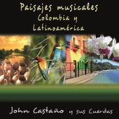 Paisajes Musicales Colombia y Latinoamerica by John Castano y sus Cuerdas