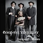 Goodbye Yesterday by Heywood-Moore