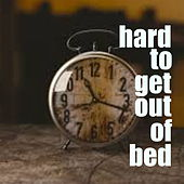 Hard To Get Out Of Bed by Various Artists