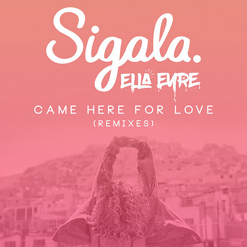 Come Here for Love (Remixes) by Ella Eyre