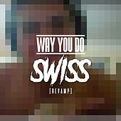 Way You Do (REVAMP) by Swiss