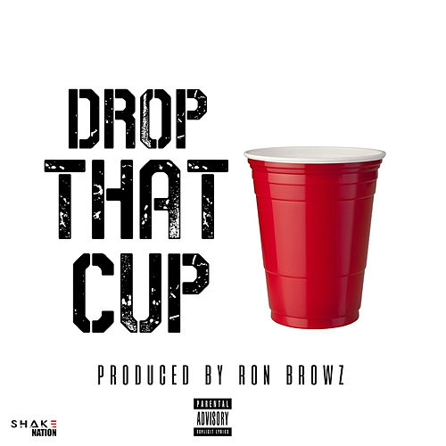 Drop That Cup by Ron Browz