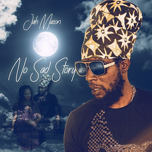 No Sad Story by Jah Mason