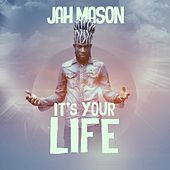 It's Your Life by Jah Mason