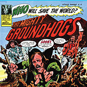 Who Will Save The World? The Mighty Groundhogs by The Groundhogs