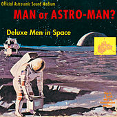 Play & Download Deluxe Men In Space by Man or Astro-Man? | Napster