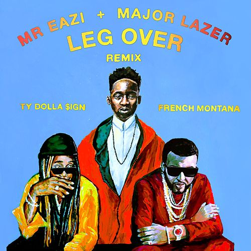 Leg Over (feat. French Montana & Ty Dolla $ign) (Remix) by Major Lazer