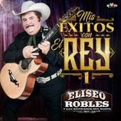 Mis Éxitos Con el Rey 1 by Eliseo Robles y Los Bárbaros del Norte