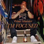 I'm Focused by Prime Minister