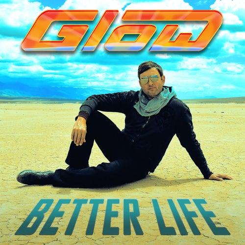 Better Life von Glow