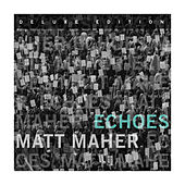 Echoes (Deluxe Edition) by Matt Maher