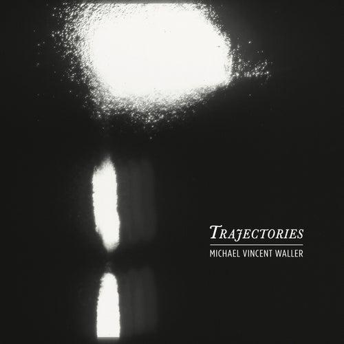 Trajectories by Michael Vincent Waller