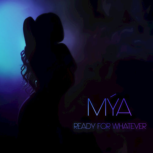 Ready for Whatever by Mya