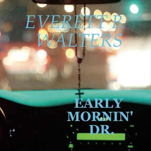 Early Mornin' Dr. by Everett B. Walters