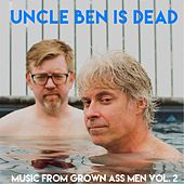 Uncle Ben Is Dead: Music from Grown Ass Men, Vol. 2 by Adam Bernstein
