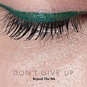 Don't Give Up (Repeal the 8th) by Derek Flynn