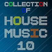 Collection of House Music, Vol. 10 by Various Artists