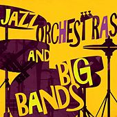 Jazz Orchestras and Big Bands von Various Artists