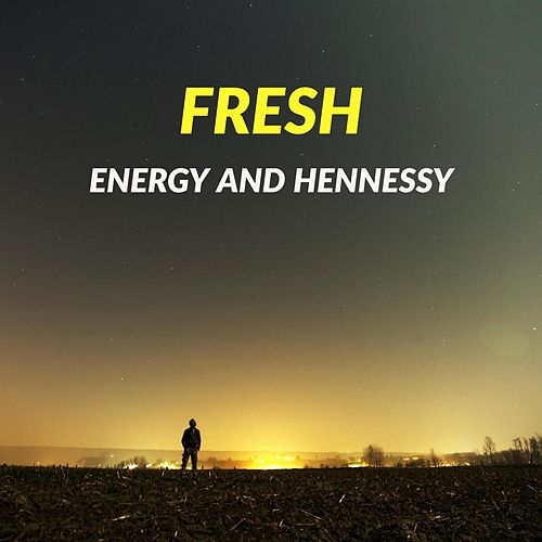 Energy and Hennessy by Fresh