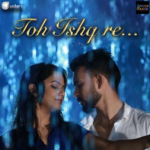 Toh Ishq Re by Shasank Sekhar