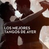 Los Mejores Tangos de Ayer by Various Artists