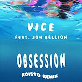 Obsession (feat. Jon Bellion) (Roisto Remix) by Vice