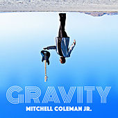 Gravity by Mitchell Coleman Jr