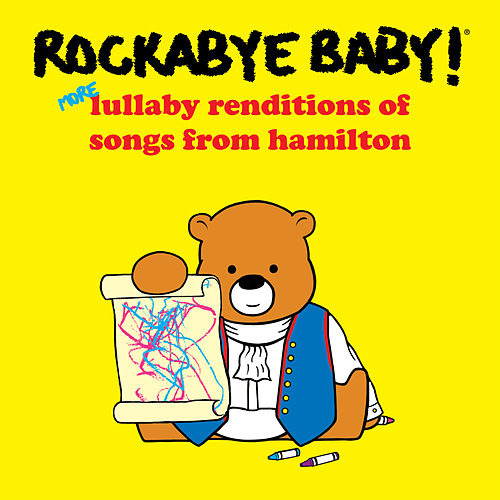 More Lullaby Renditions of Songs from Hamilton de Rockabye Baby!