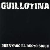 Mientras el Resto Sigue (Edición Bonus Track) by Guillotina