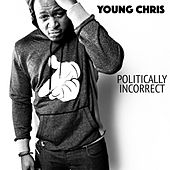 Politically Incorrect by Young Chris
