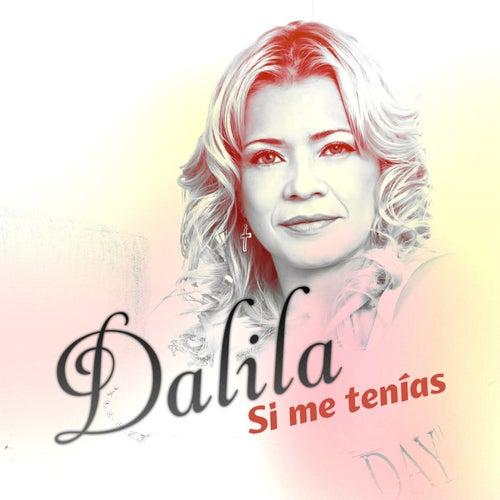 Si Me Tenías by Dalila