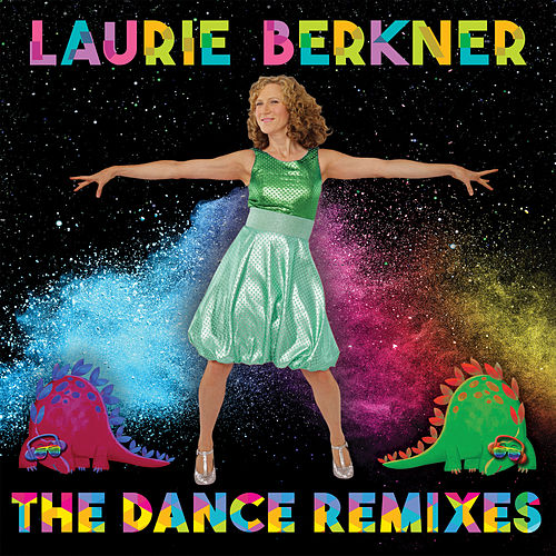 Laurie Berkner: The Dance Remixes by The Laurie Berkner Band