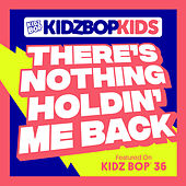 There's Nothing Holdin' Me Back by KIDZ BOP Kids