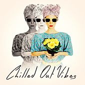 Chilled Out Vibes by Various Artists
