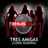 Tres Amigas (Como Shakira) by Emus DJ