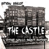 The Castle & Other Songs About Murder by Bryan Baker