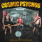 Better in the Shed by Cosmic Psychos