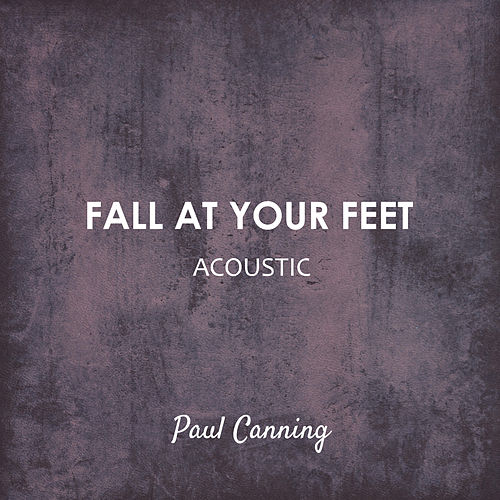 Fall At Your Feet (Acoustic) de Paul Canning
