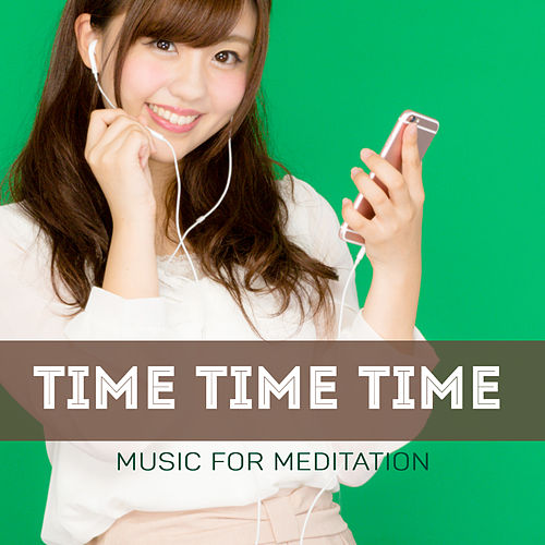 Time Time Time by Music For Meditation