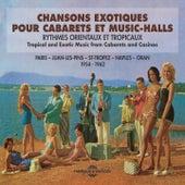Chansons exotiques pour cabarets et music-halls: Paris, Juan-les-Pins, St Tropez, Napoli, Oran (Tropical & Exotic Music 1954-1962) von Various Artists
