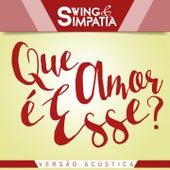 Que Amor É Esse? (Acústica) by Swing