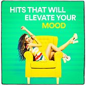 Hits That Will Elevate Your Mood by Various Artists