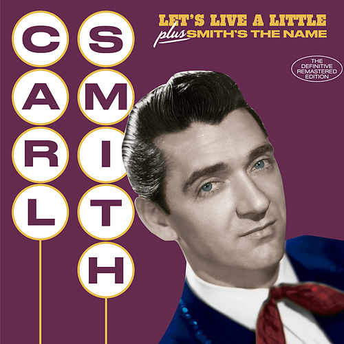 Let's Live a Little + Smith's the Name (Bonus Track Version) by Carl Smith