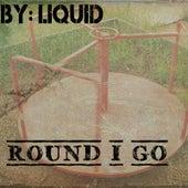 Round I Go by Liquid
