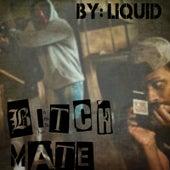 Bitch Mate by Liquid