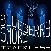 Blueberry Smoke by Trackless